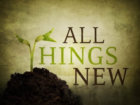 Behold I Make All Things New – Week 9 / March 2nd