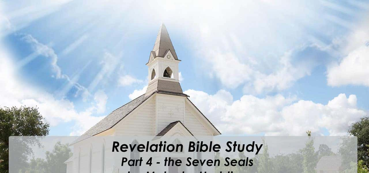 The Book of Revelation – Part 4 the Seven Seals