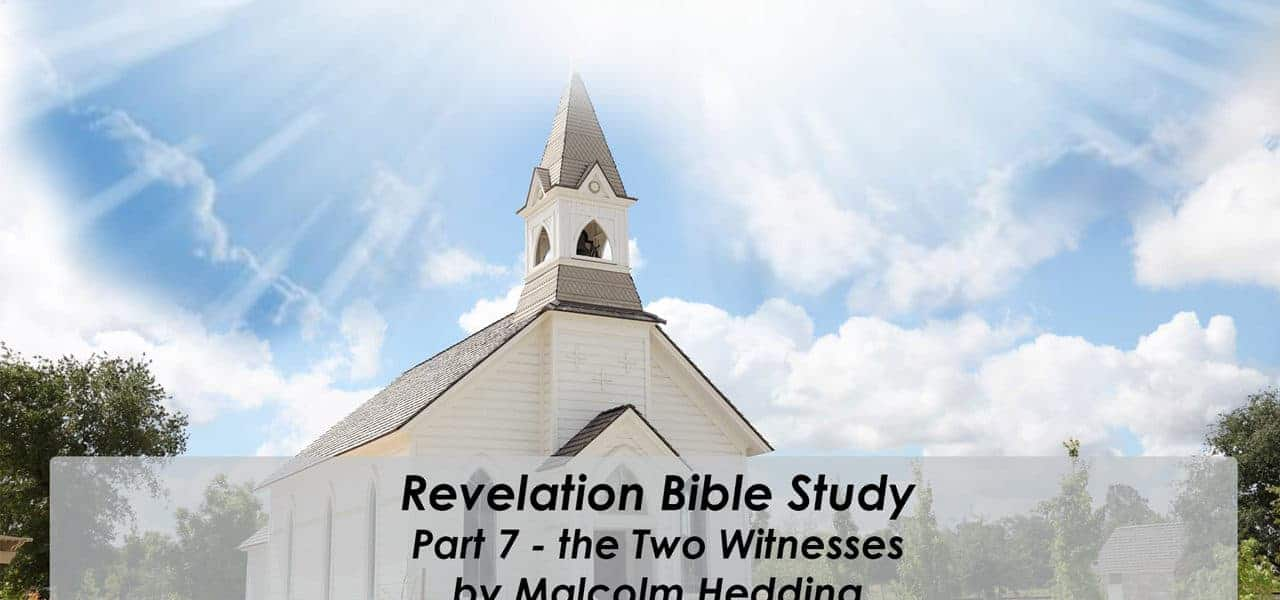 Book of Revelation Series – Part 7 The Two Witnesses