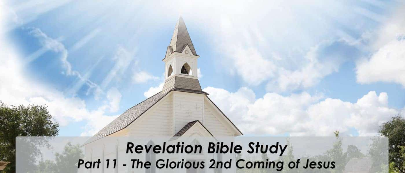 Revelation Series – Part 11 The Glorious Second Coming of Jesus